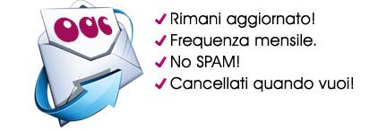 Rimani aggiornato - Frequenza mensile - No Spam - Cancellati quando vuoi